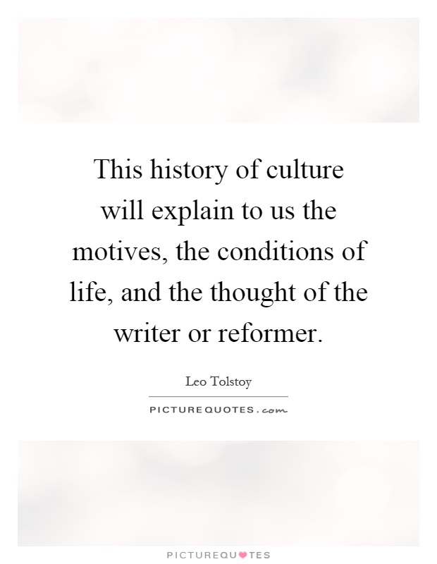 This history of culture will explain to us the motives, the conditions of life, and the thought of the writer or reformer Picture Quote #1