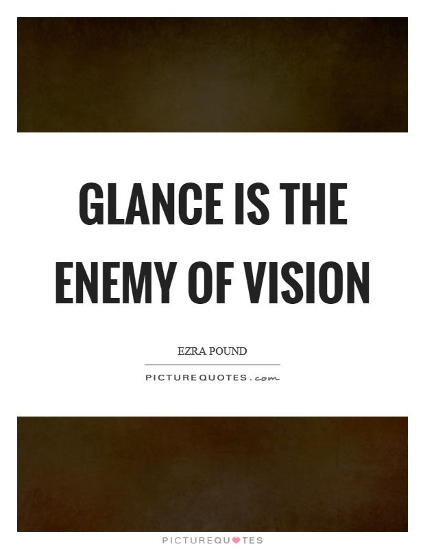 Glance is the enemy of vision Picture Quote #1