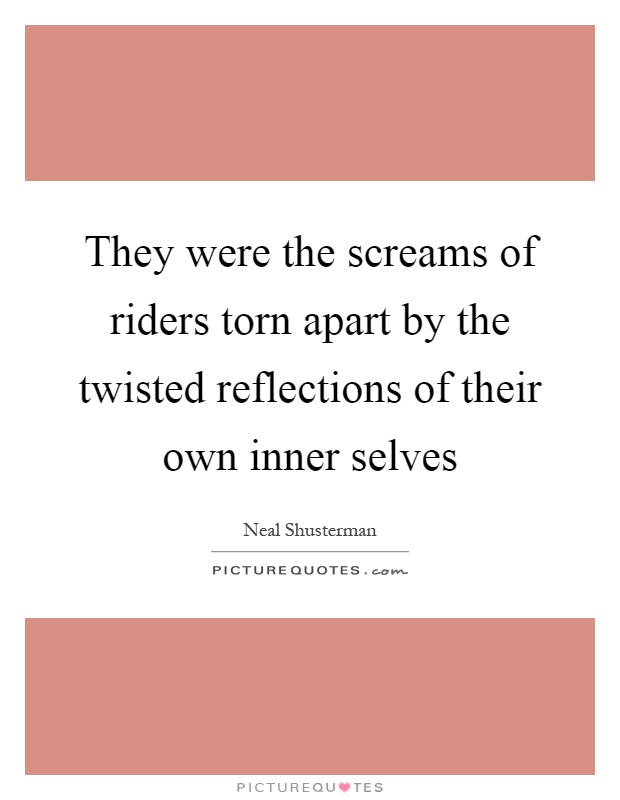 They were the screams of riders torn apart by the twisted reflections of their own inner selves Picture Quote #1