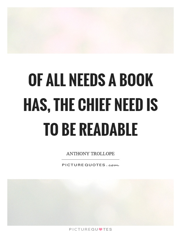Of all needs a book has, the chief need is to be readable Picture Quote #1