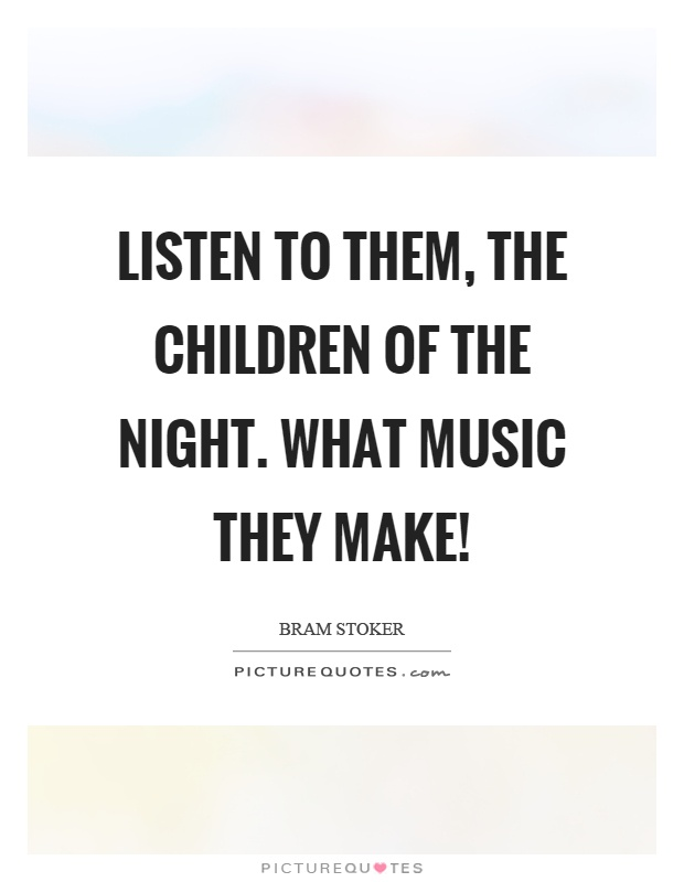 Listen to them, the children of the night. What music they make! Picture Quote #1