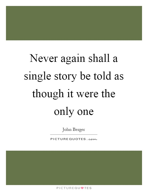 Never again shall a single story be told as though it were the only one Picture Quote #1