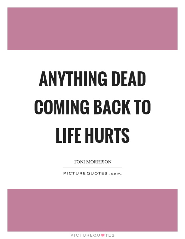 Anything dead coming back to life hurts Picture Quote #1
