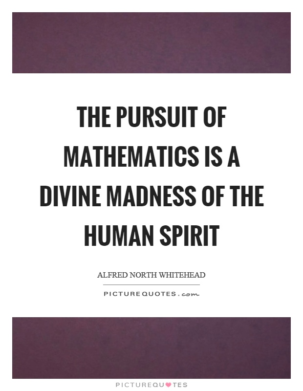 The pursuit of mathematics is a divine madness of the human spirit Picture Quote #1