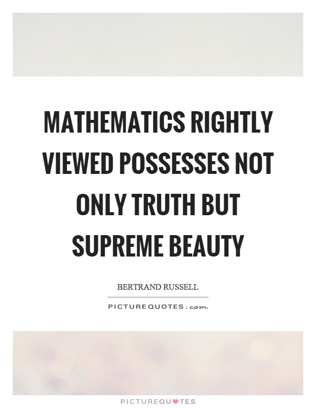 Mathematics rightly viewed possesses not only truth but supreme beauty Picture Quote #1