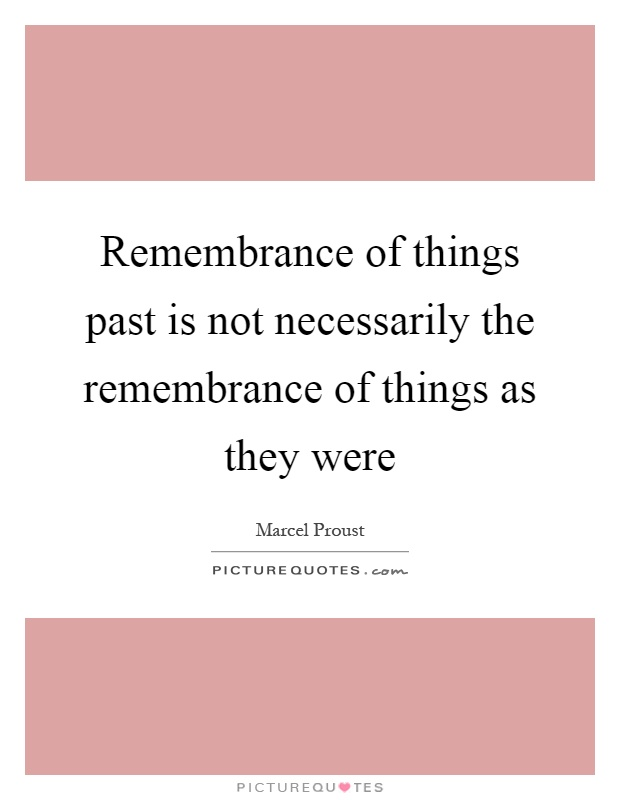 Remembrance of things past is not necessarily the remembrance of things as they were Picture Quote #1