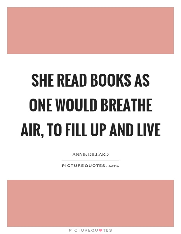 She read books as one would breathe air, to fill up and live Picture Quote #1