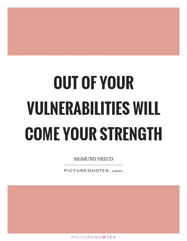Out of your vulnerabilities will come your strength Picture Quote #1