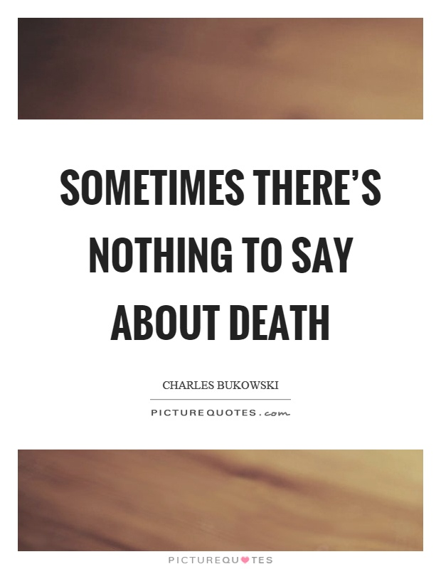 Sometimes there's nothing to say about death Picture Quote #1