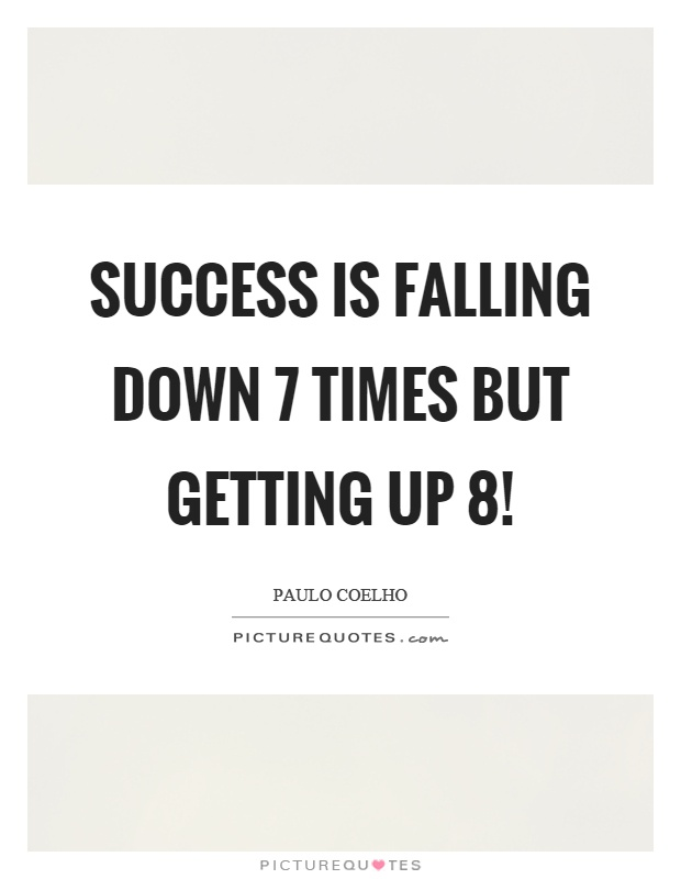 Success is falling down 7 times but getting up 8! Picture Quote #1