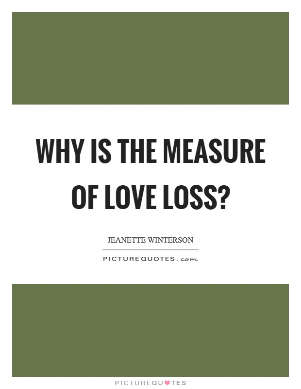 Why is the measure of love loss? Picture Quote #1