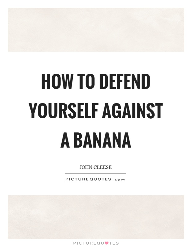 How to defend yourself against a banana Picture Quote #1