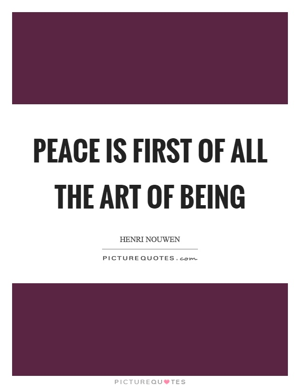 Peace is first of all the art of being Picture Quote #1