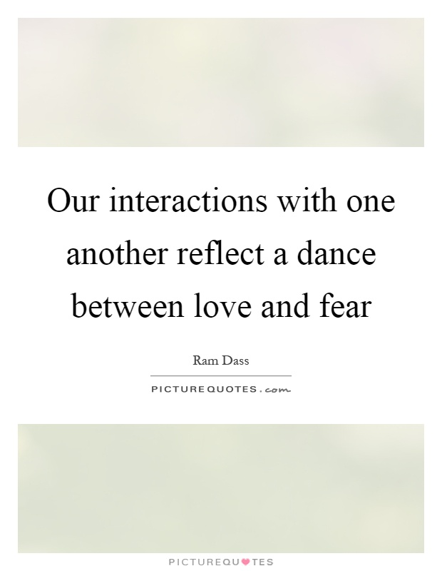 Our interactions with one another reflect a dance between love and fear Picture Quote #1