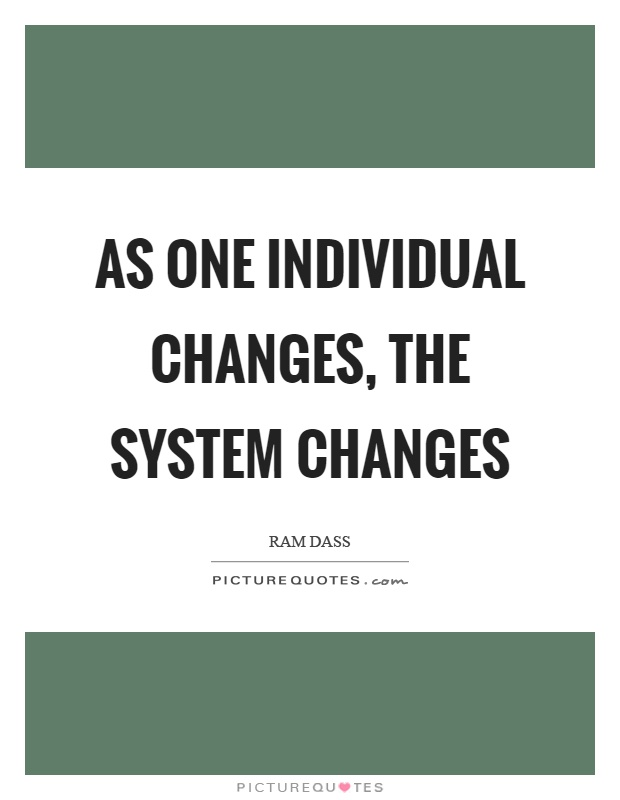 As one individual changes, the system changes Picture Quote #1