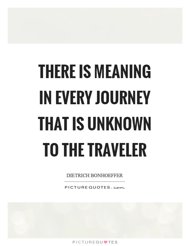 There is meaning in every journey that is unknown to the traveler Picture Quote #1