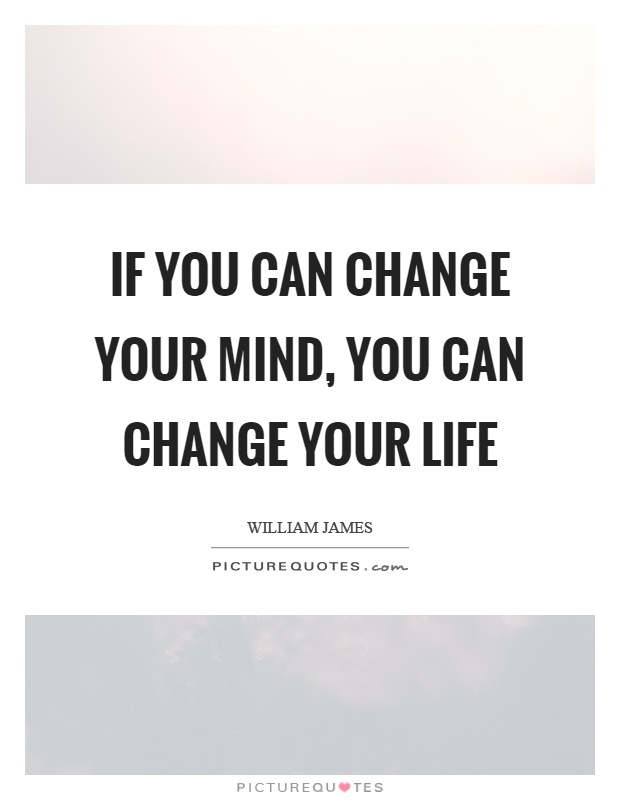 If you can change your mind, you can change your life Picture Quote #1