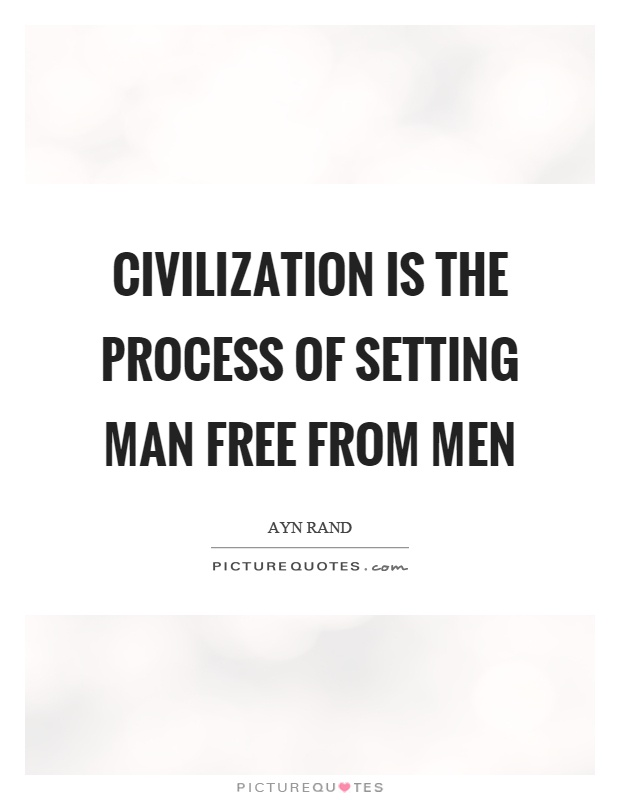 Civilization is the process of setting man free from men Picture Quote #1