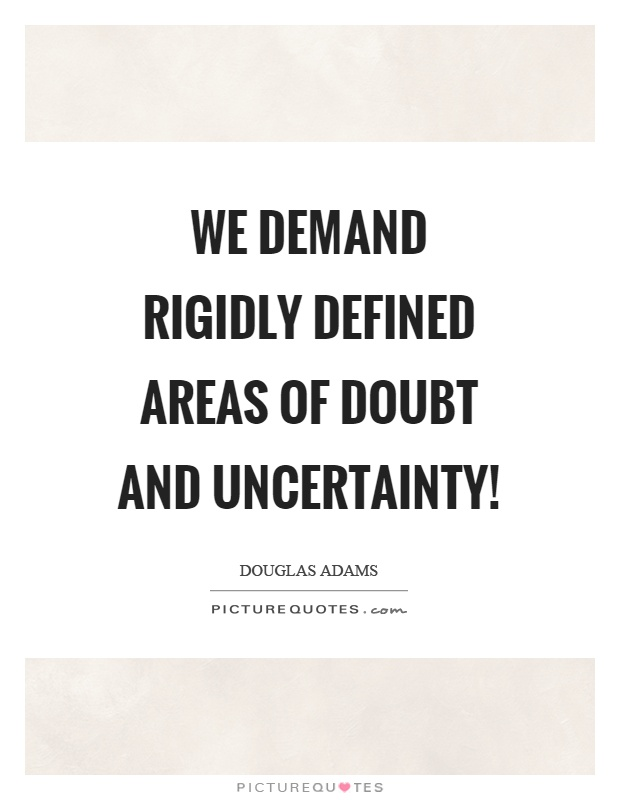We demand rigidly defined areas of doubt and uncertainty! Picture Quote #1