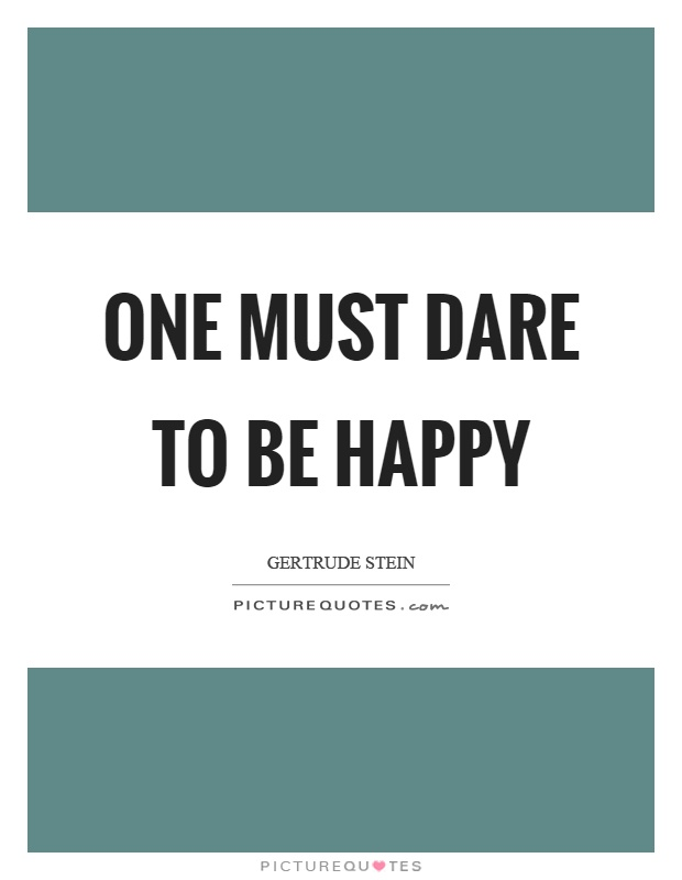 One must dare to be happy Picture Quote #1