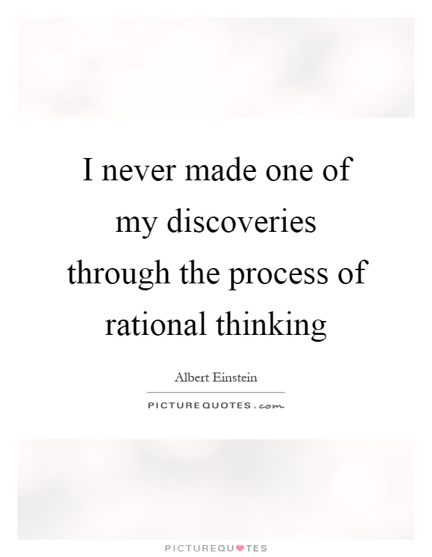 I never made one of my discoveries through the process of rational thinking Picture Quote #1