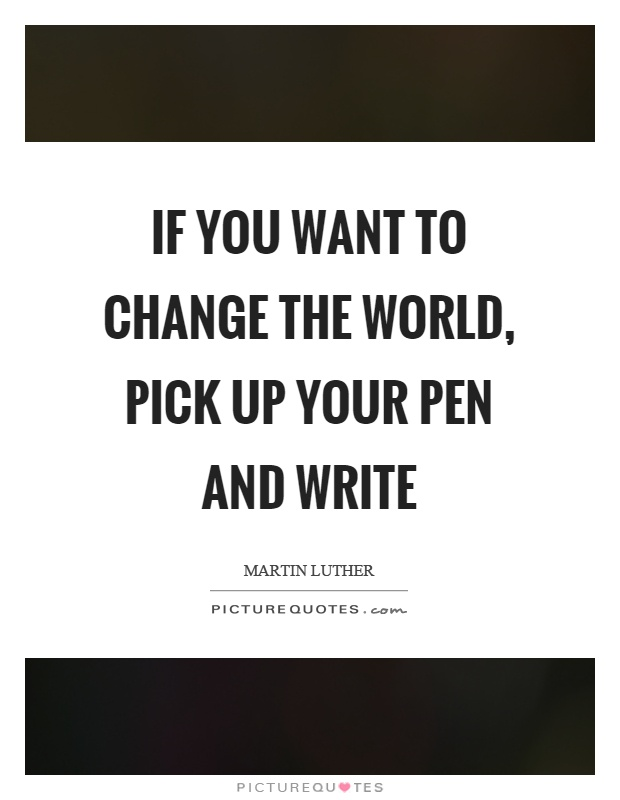If you want to change the world, pick up your pen and write Picture Quote #1