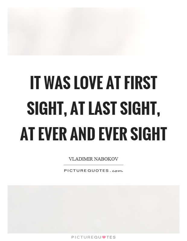 Quotes About Love At First Site Alluring It Was Love At First Sight At Last Sight At Ever And Ever Sight