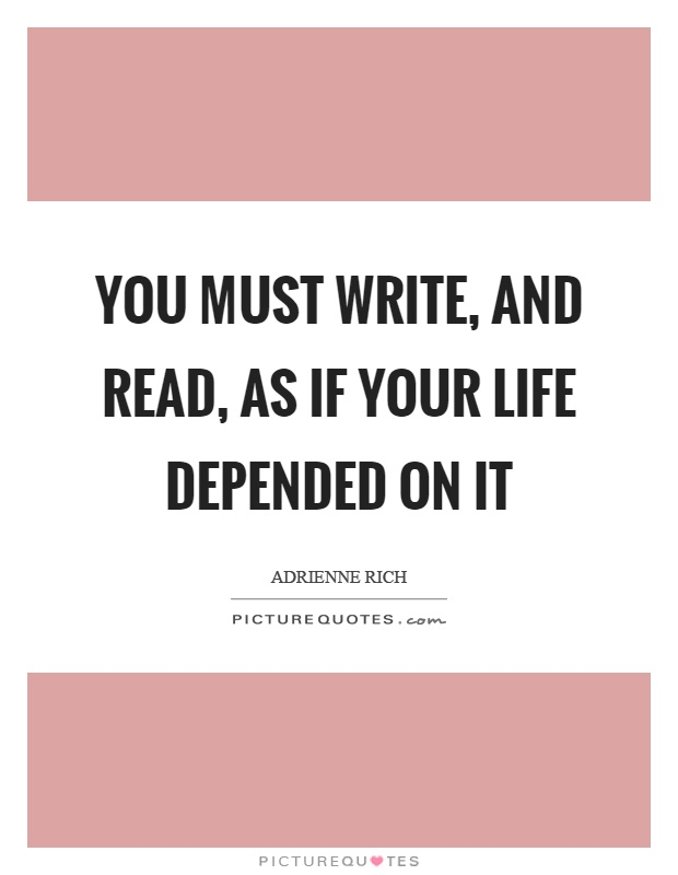 You must write, and read, as if your life depended on it Picture Quote #1
