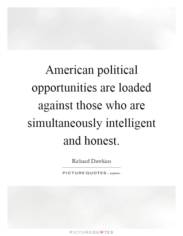American political opportunities are loaded against those who are simultaneously intelligent and honest Picture Quote #1