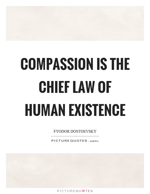 Compassion is the chief law of human existence Picture Quote #1