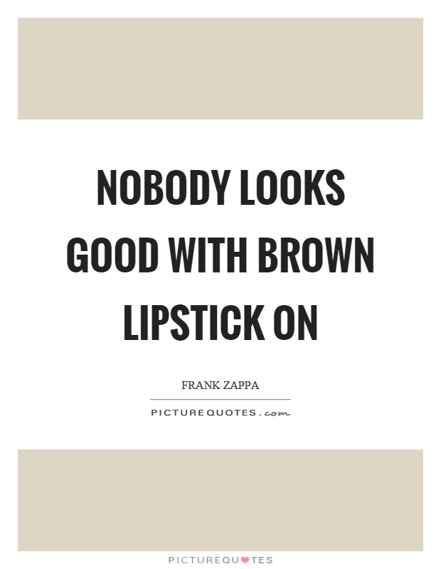 Lipstick Quotes Prepossessing Lipstick Quotes  Lipstick Sayings  Lipstick Picture Quotes