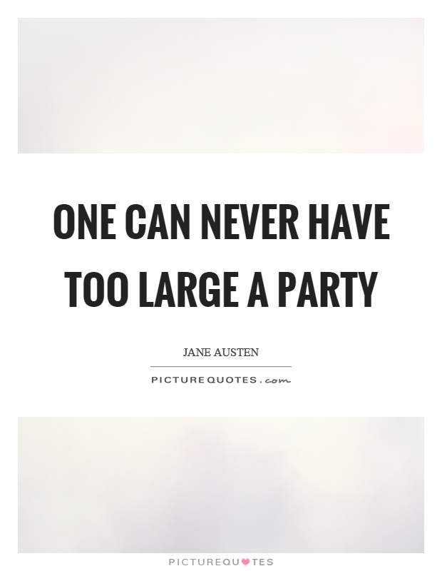 One can never have too large a party Picture Quote #1