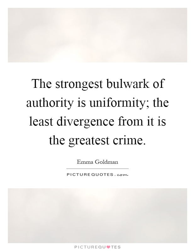 The strongest bulwark of authority is uniformity; the least divergence from it is the greatest crime Picture Quote #1