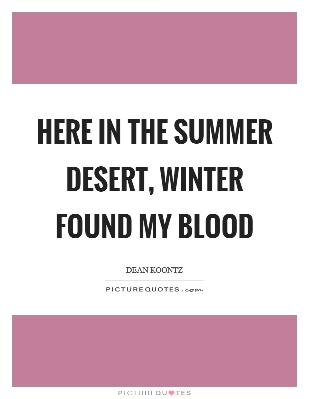 Here in the summer desert, winter found my blood Picture Quote #1