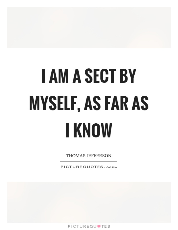 I am a sect by myself, as far as I know Picture Quote #1