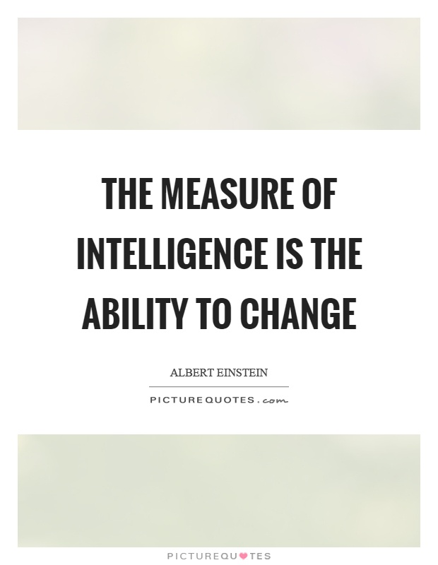 The measure of intelligence is the ability to change Picture Quote #1