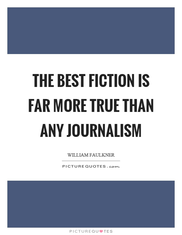 The best fiction is far more true than any journalism Picture Quote #1
