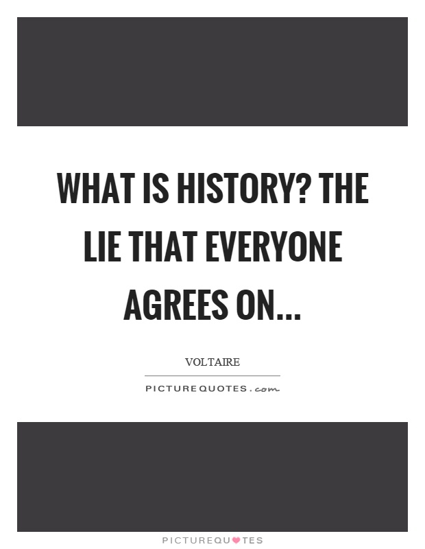 What is history? The lie that everyone agrees on Picture Quote #1