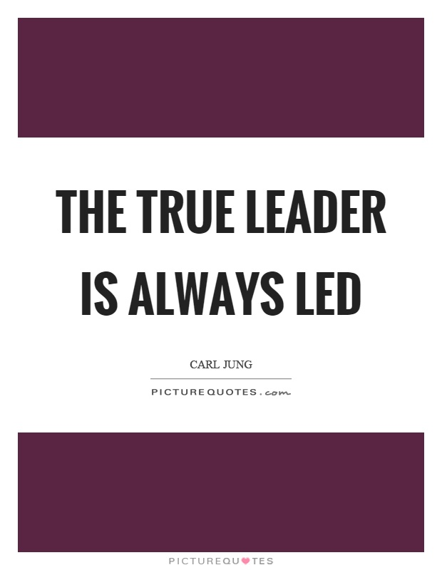 The true leader is always led Picture Quote #1
