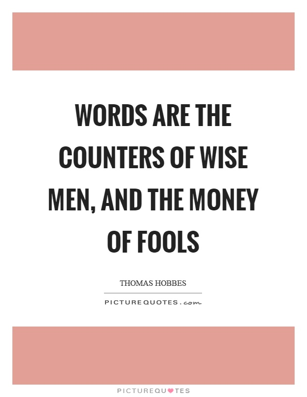 Words are the counters of wise men, and the money of fools Picture Quote #1
