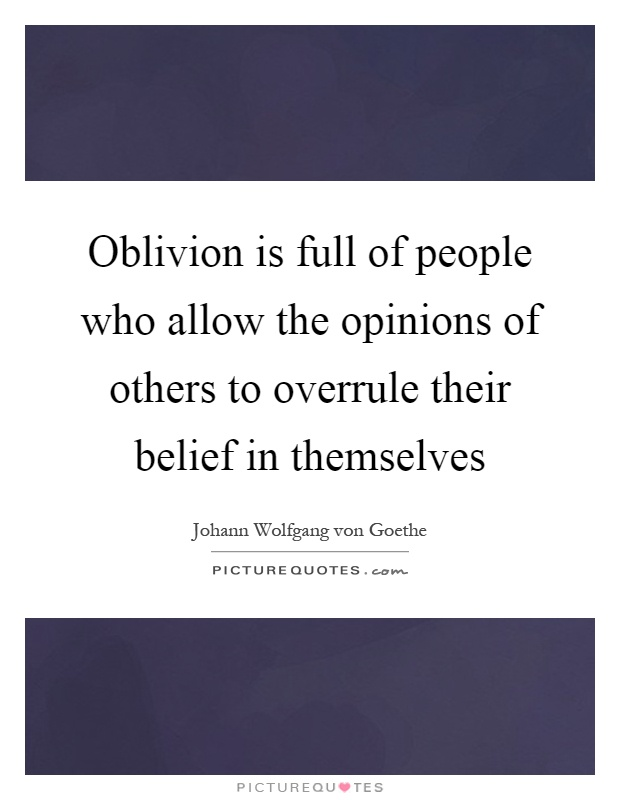 Oblivion is full of people who allow the opinions of others to overrule their belief in themselves Picture Quote #1