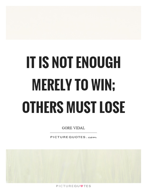 It is not enough merely to win; others must lose Picture Quote #1