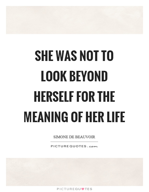 She was not to look beyond herself for the meaning of her life Picture Quote #1