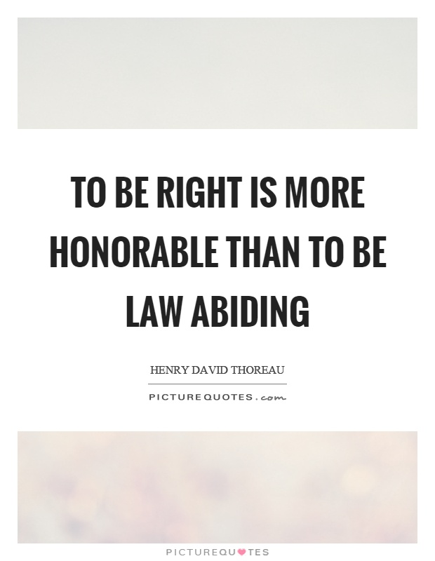 To be right is more honorable than to be law abiding Picture Quote #1