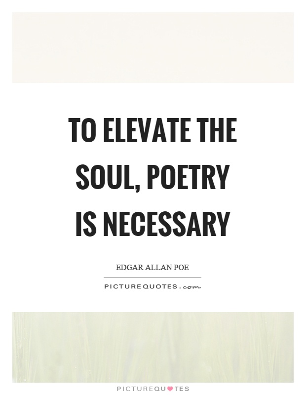 To elevate the soul, poetry is necessary Picture Quote #1