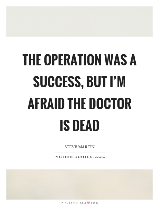 The operation was a success, but I'm afraid the doctor is dead Picture Quote #1