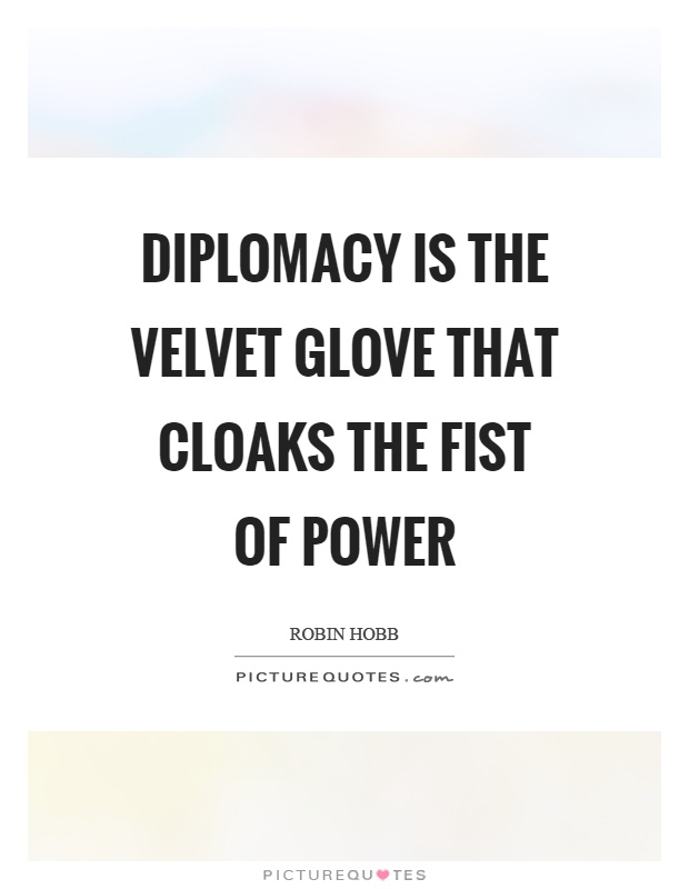 Diplomacy is the velvet glove that cloaks the fist of power Picture Quote #1