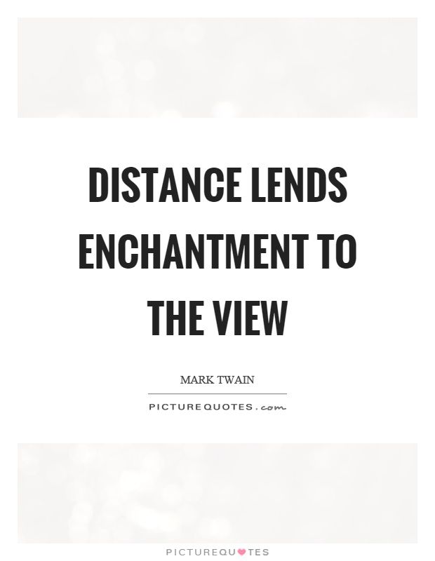Distance lends enchantment to the view essay