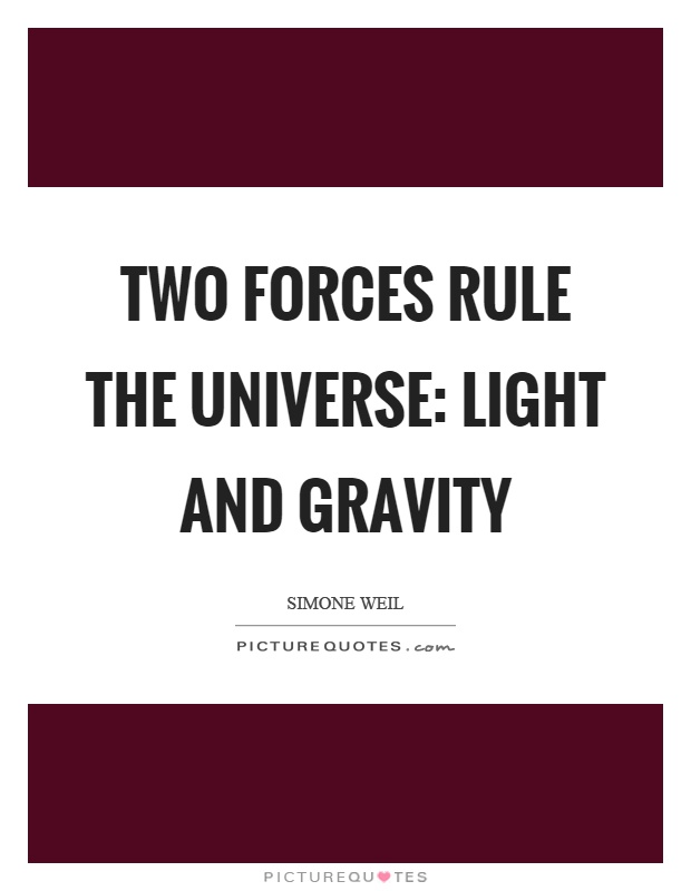 Two forces rule the universe: light and gravity Picture Quote #1