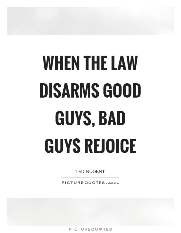 When the law disarms good guys, bad guys rejoice Picture Quote #1